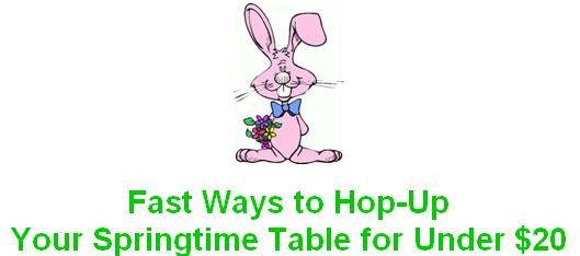 fast ways to hop-up your springtime table for under $20