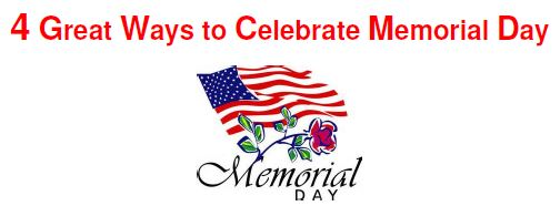 4 great ways to celebrate memorial day